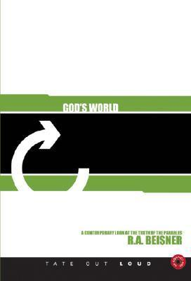 Gods World Reloaded: A Contemporary Look at the Truth of the Parables!  by  R. a. Beisner