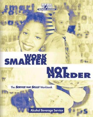 Work Smarter Not Harder : The Service That Sells! Workbook for Alcohol Beverage Service  by  Bill Nelson