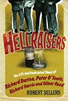 Hellraisers: The Inebriated Life and Times of Richard Burton, Peter O'Toole, Richard Harris & Oliver Reed