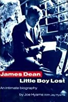 James Dean: Little boy lost - An intimate biography