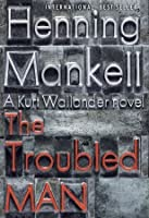 The Troubled Man (Kurt Wallander, #10)