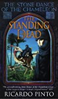 The Standing Dead (The Stone Dance of the Chameleon Trilogy, Book 2)