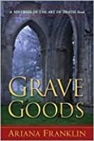 Grave Goods (Mistress of the Art of Death, #3)