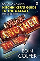 And Another Thing...(Hitchhiker's Guide to the Galaxy, #6)