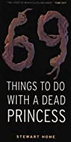 69 Things To Do With A Dead Princess