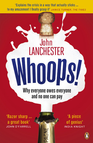 Whoops! Why Everyone Owes Everyone and No One Can Pay  by  John Lanchester
