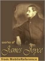 4 James Joyce Novels: Ulysses, Portrait of The Artist As a Young Man, The Dubliners, Chamber Music (Illustrated)