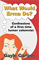 What Would Erma Do?