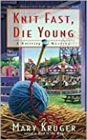 Knit Fast, Die Young (A Knitting Mystery #2)