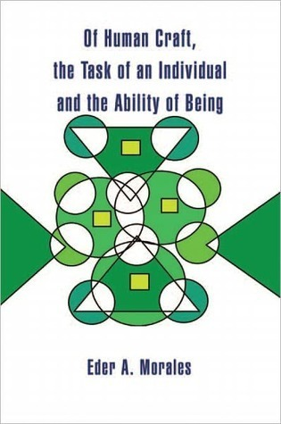 Of Human Craft, the Task of an Individual and the Ability of Being  by  Eder A. Morales