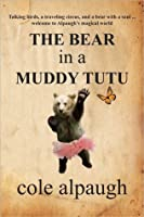 The Bear in a Muddy Tutu