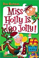 Miss Holly Is Too Jolly! (My Weird School, #14)