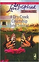A Dry Creek Courtship (Dry Creek Series #13) (Larger Print Love Inspired #459)