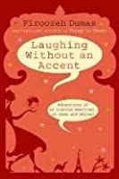 Laughing Without an Accent: Adventures of an Iranian American, at Home and Abroad