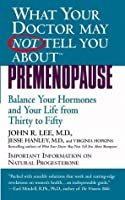 What Your Doctor May Not Tell You About Premenopause: Balance Your Hormones and Your Life from Thirty to Fifty