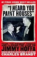 "I Heard You Paint Houses: Frank ""the Irishman"" Sheeran and Closing the Case on Jimmy Hoffa"