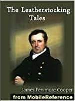The Leatherstocking Tales (The Deerslayer, The Last of the Mohicans, The Pathfinder, The Pioneers, The Prairie, and others)