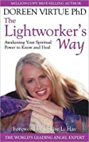 The Lightworkers Way: Awakening Your Spiritual Power to Know and Heal