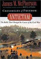 Crossroads of Freedom: Antietam: Antietam - The Battle That Changed the Course of the Civil War (Pivotal Moments in American History)