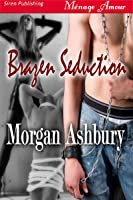 Brazen Seduction (Reckless and Brazen 2)