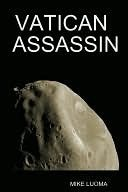Vatican Assassin (Vatican Assassin Trilogy #1)  by  Mike Luoma