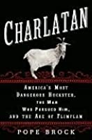 Charlatan: America's Most Dangerous Huckster, the Man Who Pursued Him, and the Age of Flimflam