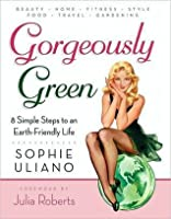 Gorgeously Green: Every Girl's Guide to an Earth-Friendly Life