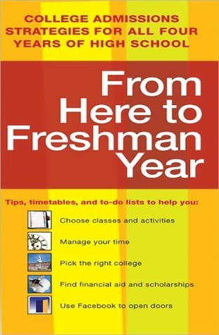 From Here to Freshman Year: College Admissions Strategies for All Four Years of High School  by  Kaplan Inc.