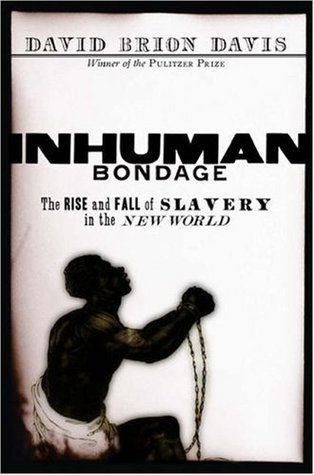 Inhuman Bondage: The Rise and Fall of Slavery in the New World David Brion Davis