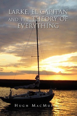 Larke, El Capitan And The Theory Of Everything  by  Hugh MacMullan