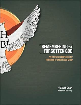Remembering the Forgotten God: An Interactive Workbook for Individual and Small Group Study  by  Francis Chan