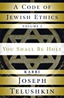A Code of Jewish Ethics: Volume 1: You Shall Be Holy