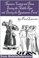Manners, Custom And Dress During The Middle Ages And During The Renaissance Period (Forgotten Books)