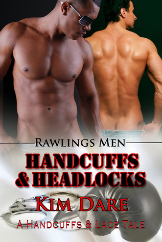 Handcuffs and Headlocks (Rawlings Men, #3)  by  Kim Dare