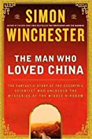 The Man Who Loved China: Joseph Needham & the Making of a Masterpiece