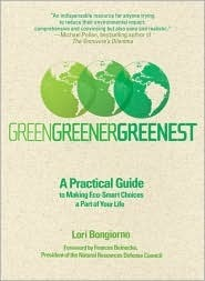 Green, Greener, Greenest: A Practical Guide to Making Eco-Smart Choices a Part of Your Life Lori Bongiorno