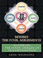 Beyond The Four Agreements: Mastering the Inner Shields of Transformation