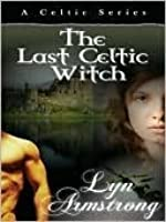 The Last Celtic Witch (Celtic Witch, # 1)