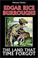 The Land That Time Forgot Collection by Edgar Rice Burroughs