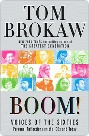 Boom!: Voices of the Sixties Personal Reflections and Lessons for Today Tom Brokaw