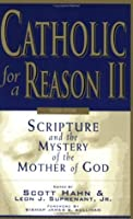 Catholic for a Reason II: Scripture and the Mystery of the Mother of God