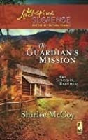 The Guardian's Mission (The Sinclair Brothers Trilogy, Book 1) (Steeple Hill Love Inspired Suspense #111)
