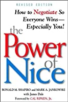 The Power of Nice: How to Negotiate So Everyone Wins - Especially You!: How to Negotiate So Everyone Wins, Especially You