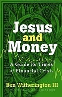 Jesus and Money: A Guide for Times of Financial Crisis Ben Witherington III