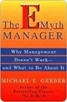 The E-Myth Manager: Why Most Managers Don't Work and What to Do About It