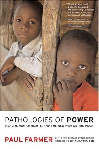 Pathologies of Power: Health, Human Rights, and the New War on the Poor: Health, Human Rights and the New War on the Poor (California Series in Public Anthropology) Paul Farmer