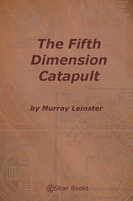 The Fifth-Dimension Catapult: A Short Science Fiction Novel  by  Murray Leinster