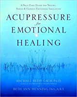 Acupressure for Emotional Healing: A Self-Care Guide for Trauma, Stress & Common Emotional Imbalances