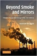 Beyond Smoke and Mirrors: Climate Change and Energy in the 21st Century Burton Richter