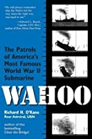 Wahoo: The Patrols of America's Most Famous World War II Submarine